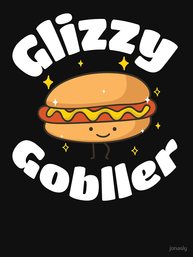 """glizzy gobbler "" T-shirt by jonasly   Redbubble"