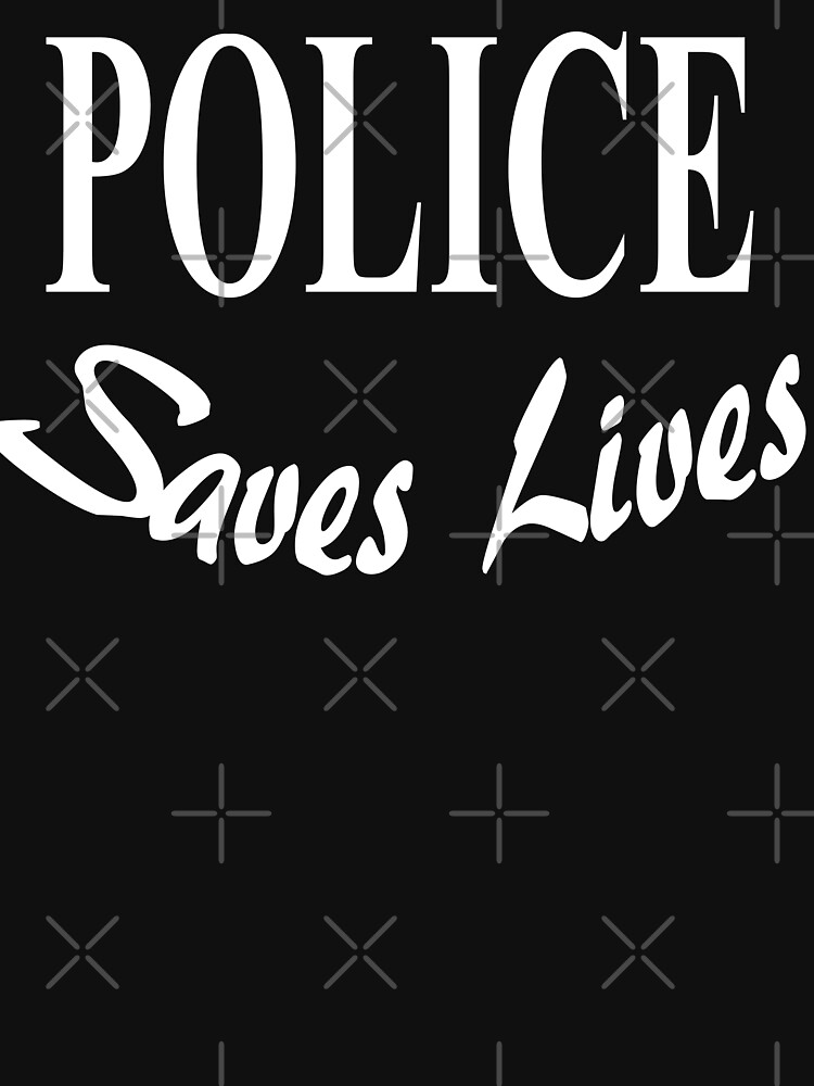 Police Saves Lives Merchandise Designed by BlueHat by salemm01