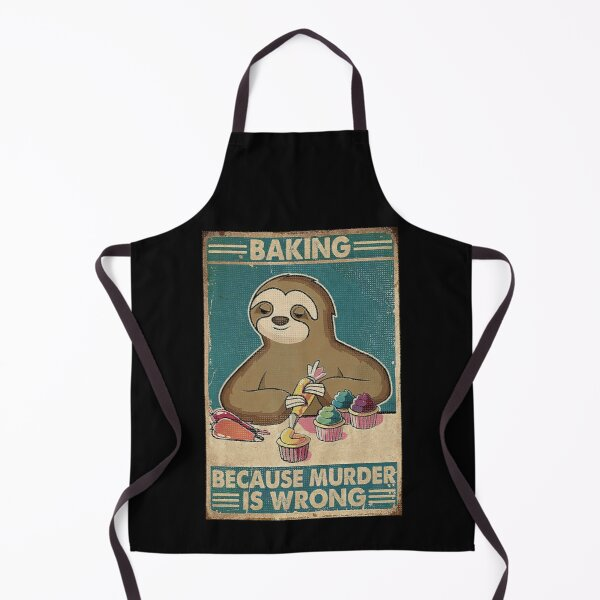 Baking Because Murder Is Wrong Sloth Retro  Apron