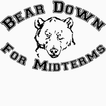 Bear Down for Midterms by noideascome