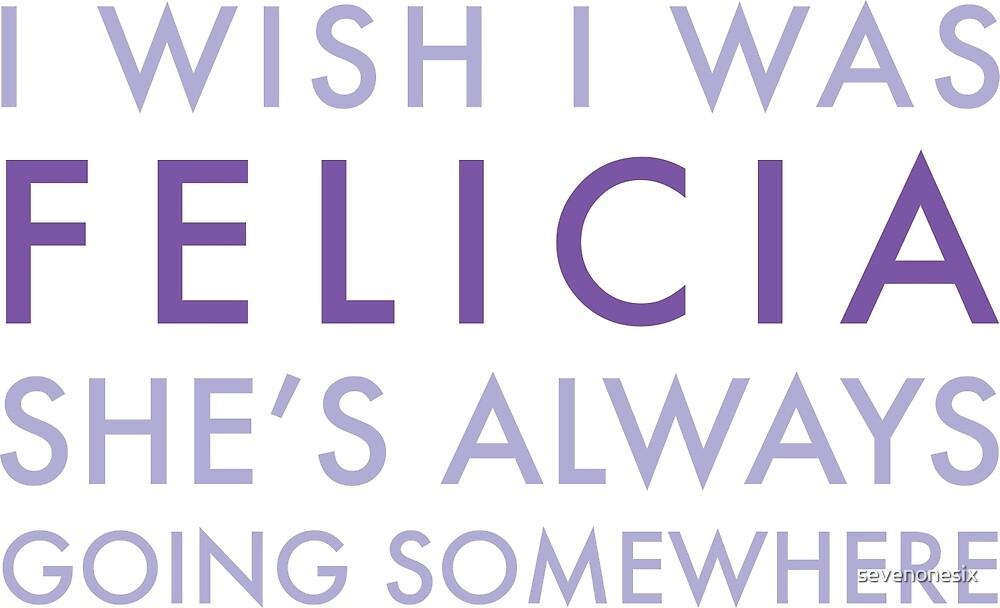 I Wish I was FELICIA... by sevenonesix