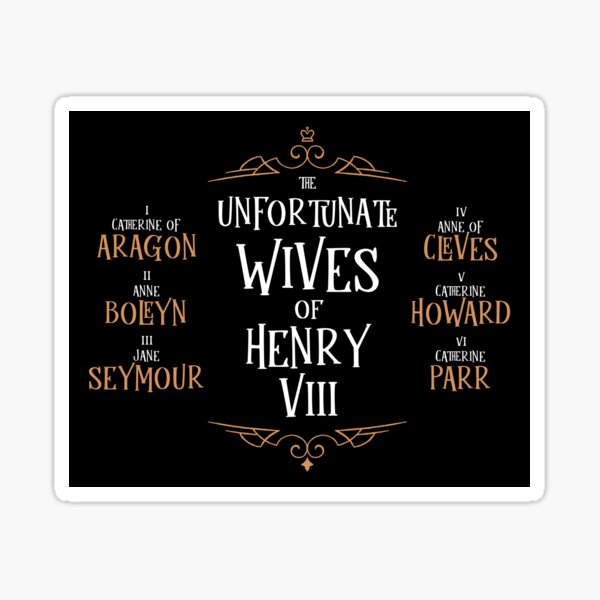 The Unfortunate Wives of King Henry VIII Sticker