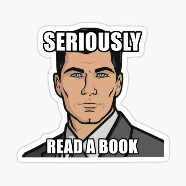 Archer Read A Book How You Get Ants Archer Drinking Seriously Read A Book Sticker