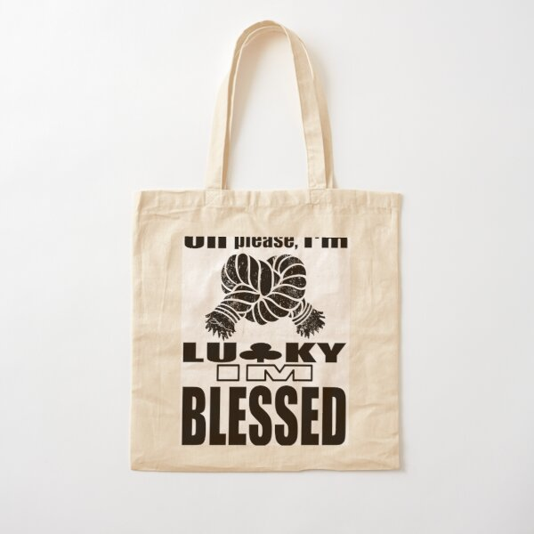 Oh Please, I'm Lucky Im Blessed  Cotton Tote Bag