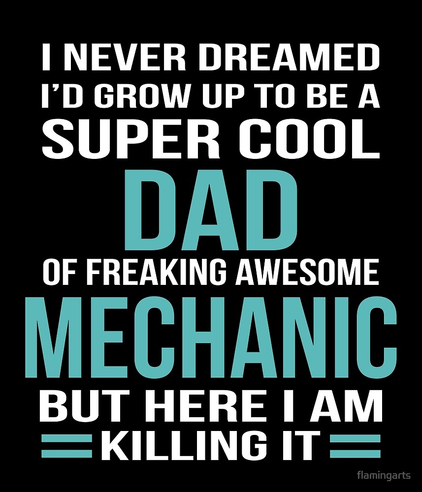 I NEVER DREAMED I'D GROW UP TO BE A SUPER COOL DAD OF FREAKING AWESOME MECHANIC BUT HERE I AM KILLING IT by flamingarts