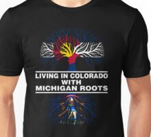 LIVING IN COLORADO WITH MICHIGAN ROOTS Unisex T-Shirt