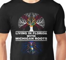 LIVING IN FLORIDA WITH MICHIGAN ROOTS Unisex T-Shirt