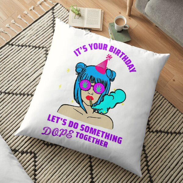 It's your birthday let's do something Dope together Floor Pillow