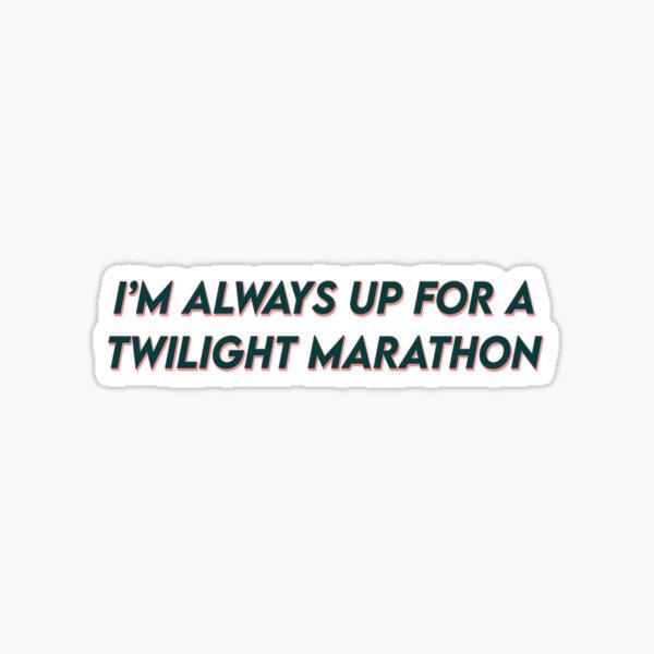 im always up for a twilight marathon Sticker