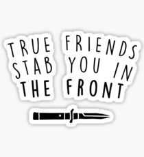 True friends stab you in the front Sticker