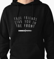 True friends stab you in the front Pullover Hoodie