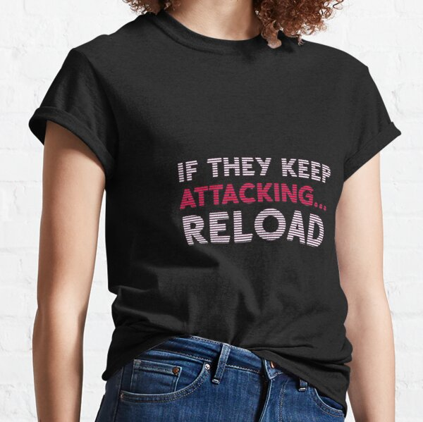 If They Keep Attacking... Reload Classic T-Shirt