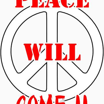 Peace Will Come. by biggjimmi