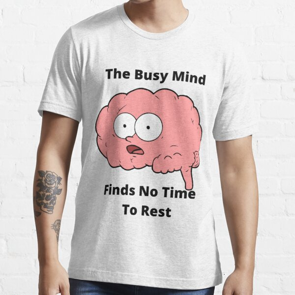 The Busy Mind Finds No Time To Rest Essential T-Shirt