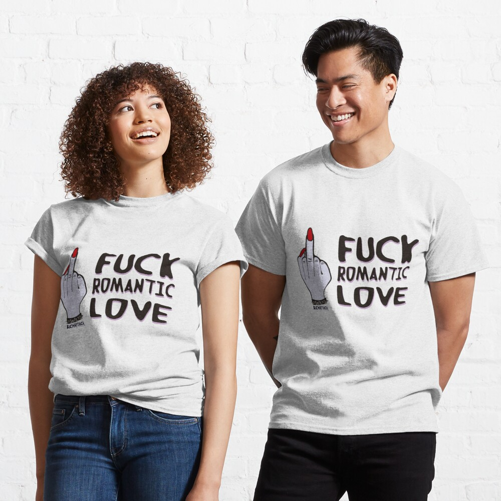 F * ck romantic love Classic T-Shirt