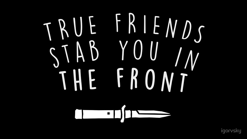 True friends stab you in the front by igorvsky