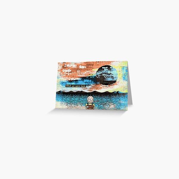 Wish we were here. [sea] Greeting Card