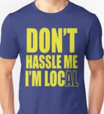 Don't hassle me I'm local shirt T-Shirt