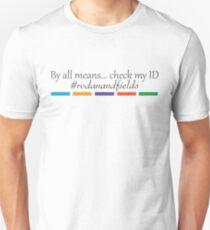 Rodan  + Fields Check my ID Unisex T-Shirt