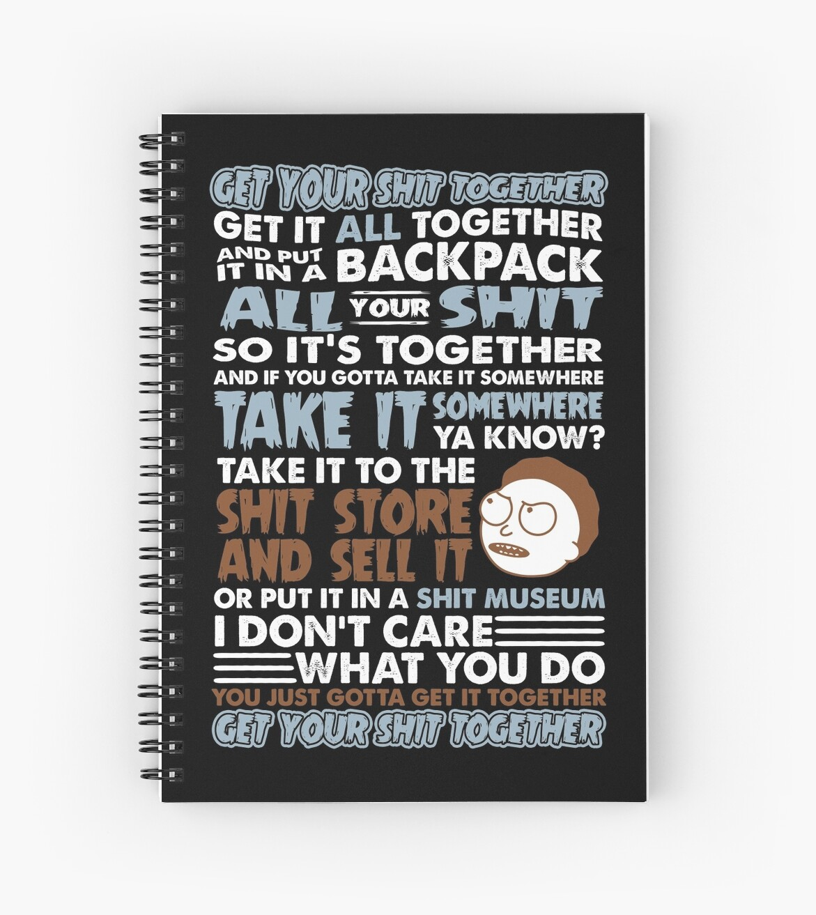"""RICK AND MORTY SHIRT - GET YOUR SHIT TOGETHER!"""" Spiral Notebooks by ..."""