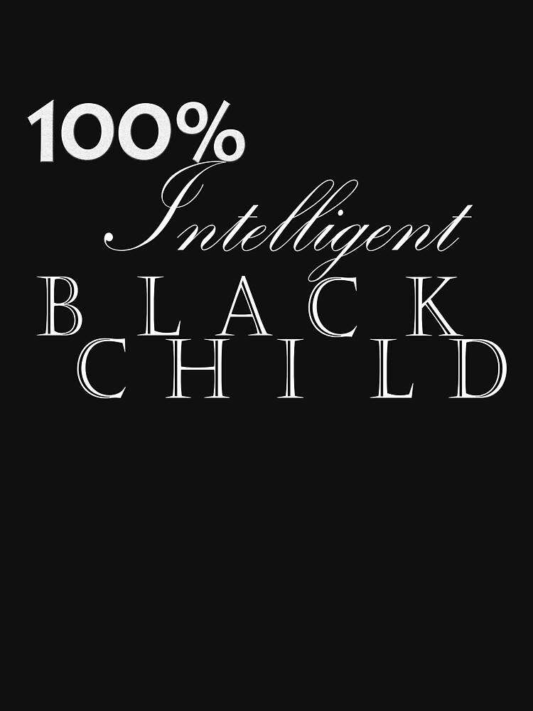 One Hundred Percent Intelligent Black Child (WoB) by SerenityNRhythm