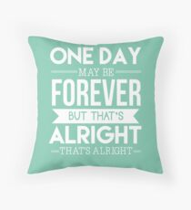 One Day May Be Forever Throw Pillow