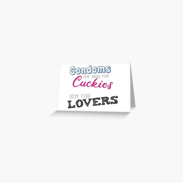Condoms are made for cuckies, not for lovers! Greeting Card