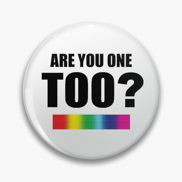 Are You One Too? Pin