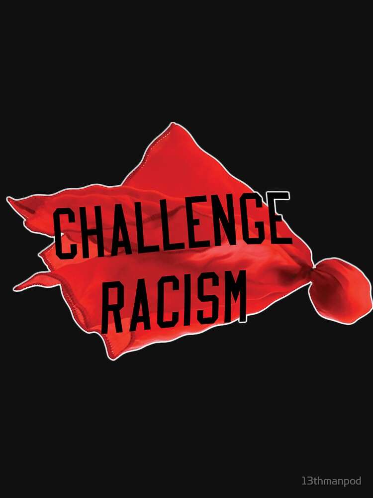 Challenge Racism Collection by 13thmanpod