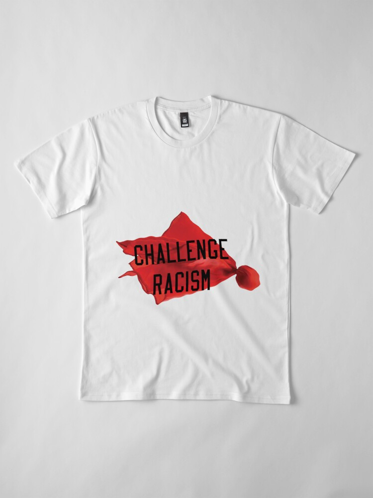 Alternate view of Challenge Racism Collection Premium T-Shirt