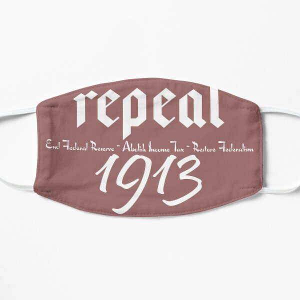 Repeal 1913 - Repeal 16th & 17th Amendment - End the Fed Flat Mask