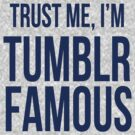 Trust Me, I'm Tumblr Famous (navy) by slitheenplanet