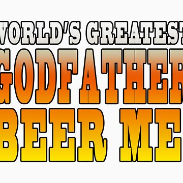 Worlds Greatest Godfather  Beer Me by tobiphoto
