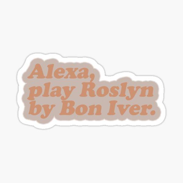alexa, play roslyn by bon iver Sticker