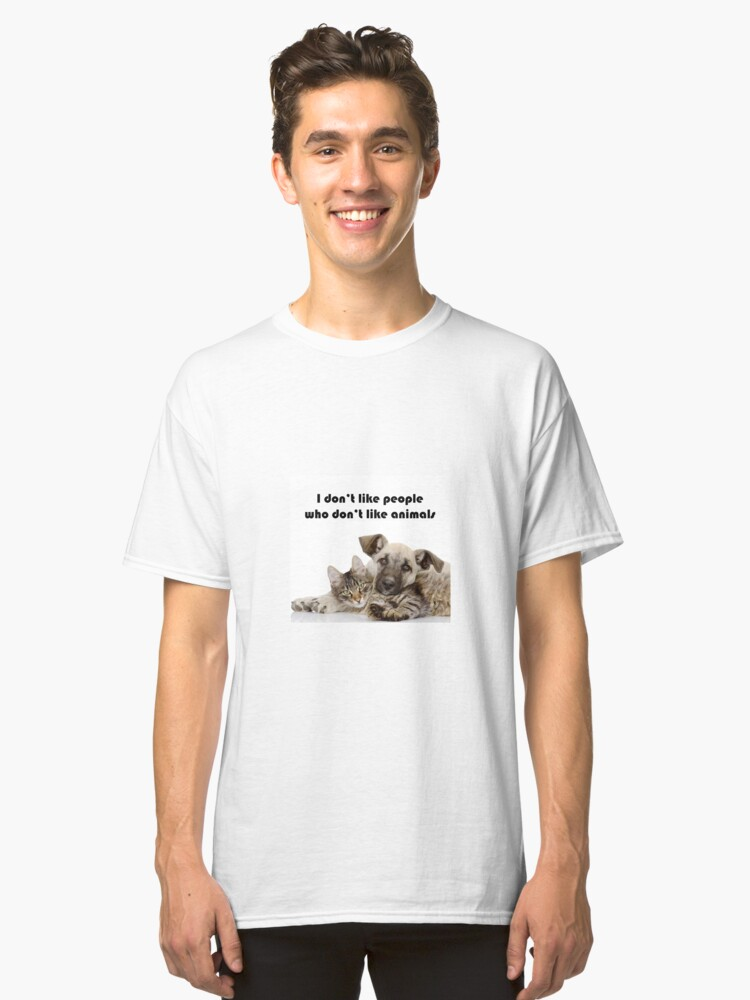 Animal Lover - I dont like people who dont like animals Classic T-Shirt Front