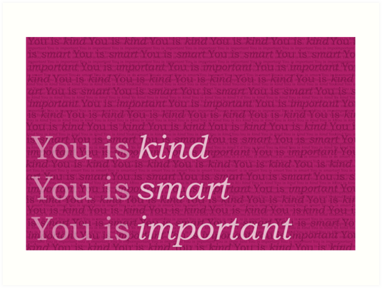 You Is Kind You Is Smart You Is Important The Help Art Prints