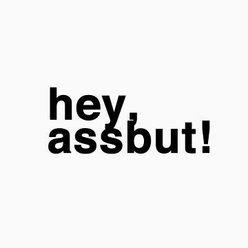 hey, assbutt! by kinnycatherine
