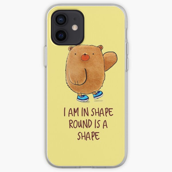 I'm in shape, round is a shape, plus size, chubby, teddy bear iPhone Soft Case