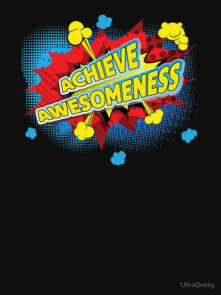 Achieve Awesomeness. by UltraQuirky