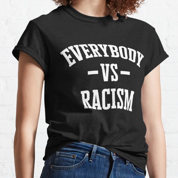 Everybody vs Racism Classic T-Shirt