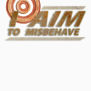 I AIM TO MISBEHAVE by apxq12
