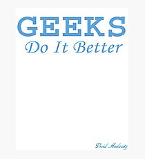 GEEKS DO IT BETTER Photographic Print