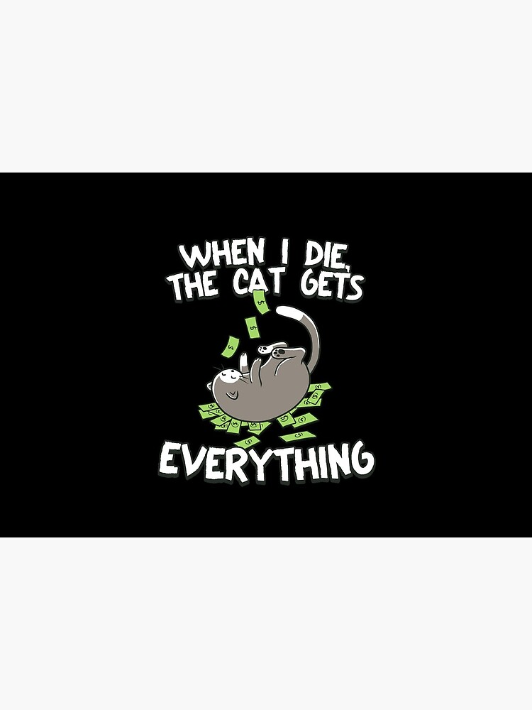 When I Die The Cat Gets Everything by Kittyworks