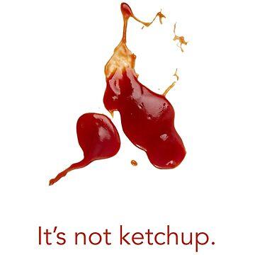 It's not ketchup. by ozansezgin
