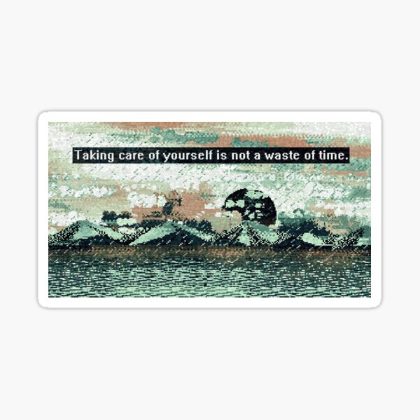 Taking care of yourself is not a waste of time. Sticker