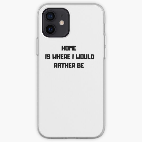Home is where I want to be iPhone Soft Case