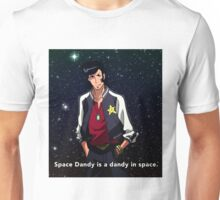 Space Dandy is a dandy in space Unisex T-Shirt
