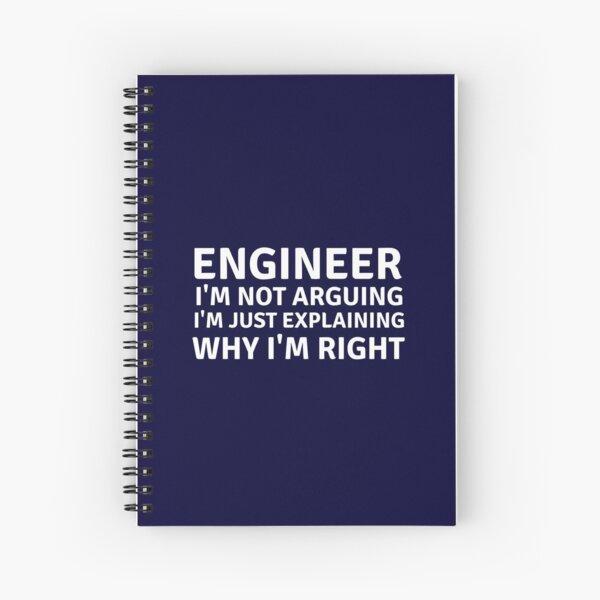 Engineer i'm not arguing Spiral Notebook