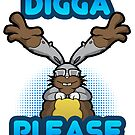 Digga Please! by deaddirtyred