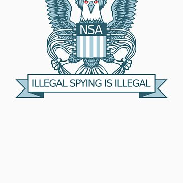 Illegal Spying is Illegal by arthurreeder